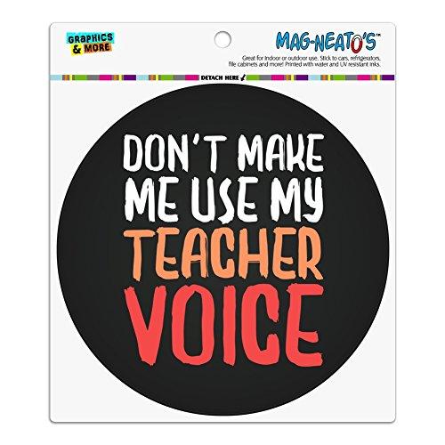 Graphics and More Don 't Make Me Use my Teacher Voice Funny Automotive Car Kühlschrank Locker Vinyl Kreis Magnet